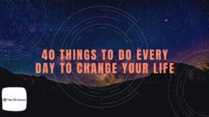 40 things to do every day to change your life