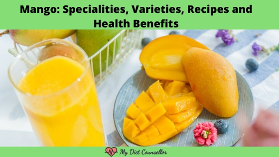 Health Benefits of Mango, Specialities and Recipes