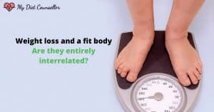 Weight loss and a fit body: are they entirely interrelated?